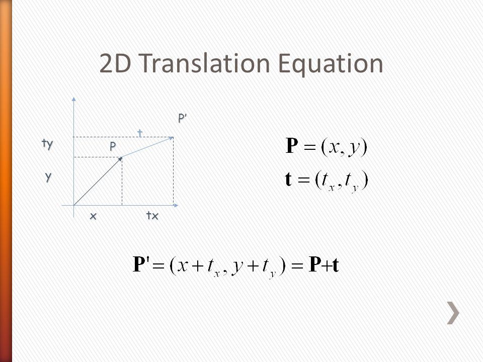 2D Translation Equation P x y tx ty P'P'P'P' t