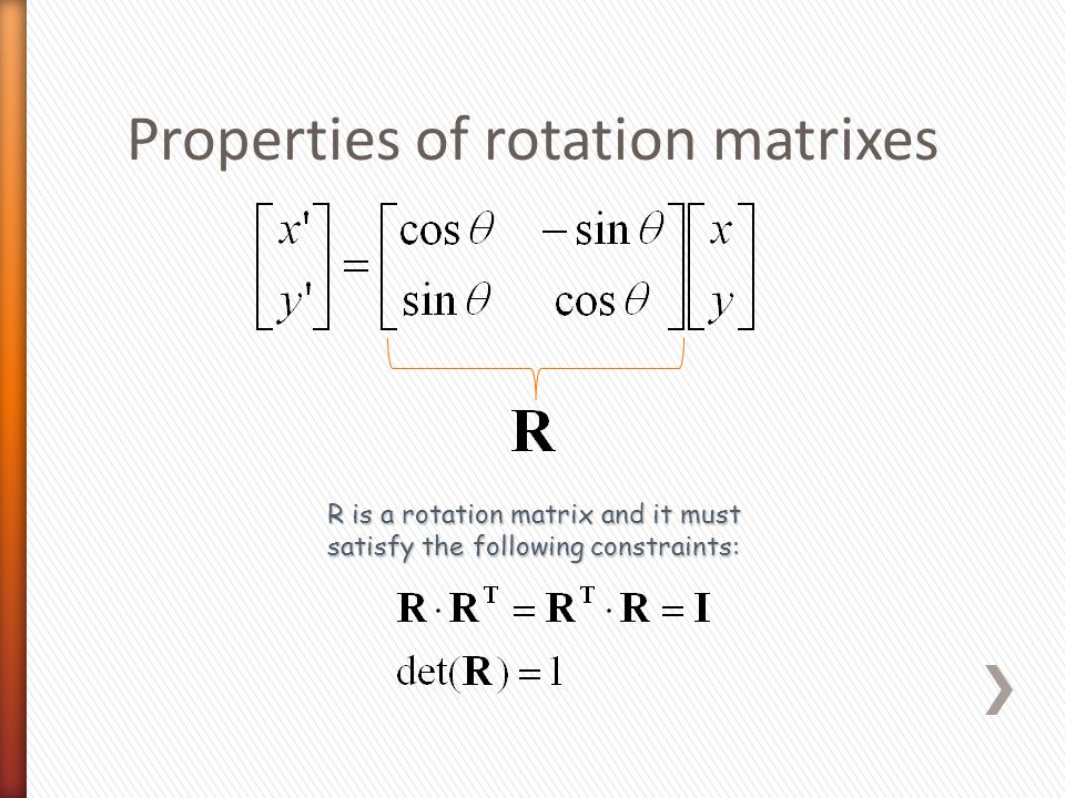 Properties of rotation matrixes R is a rotation matrix and it must satisfy the following constraints: