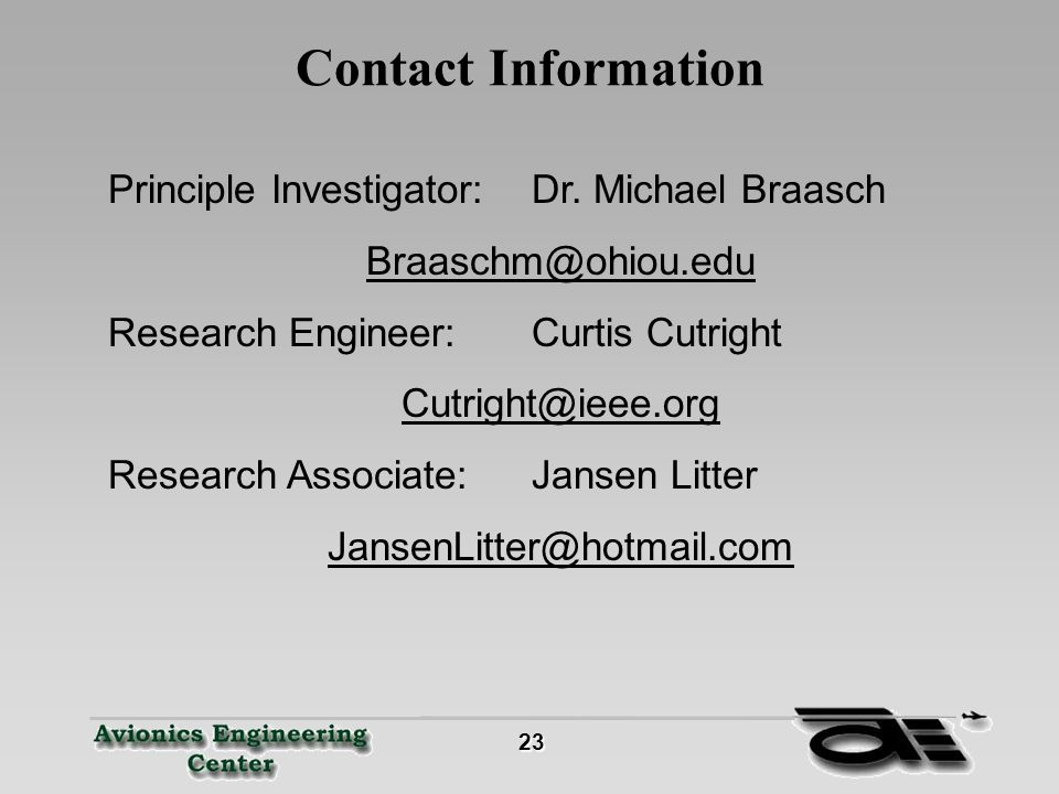 23 23 Contact Information Principle Investigator:Dr.