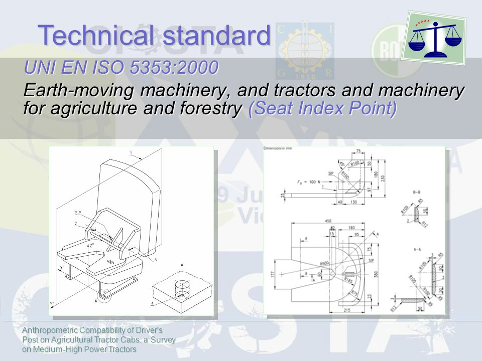 UNI EN ISO 5353:2000 Earth-moving machinery, and tractors and machinery for agriculture and forestry (Seat Index Point) Technical standard Anthropometric Compatibility of Driver s Post on Agricultural Tractor Cabs: a Survey on Medium-High Power Tractors