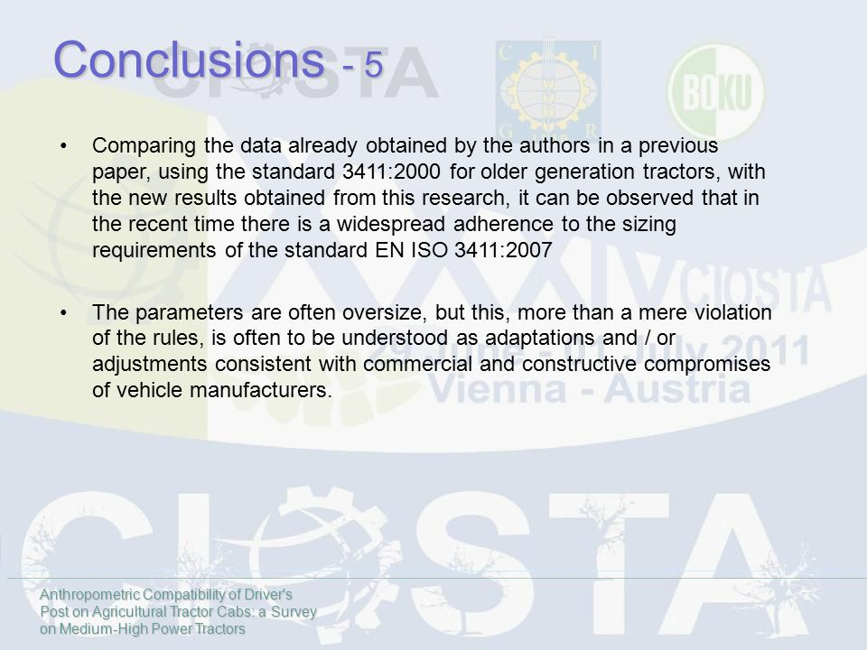 Comparing the data already obtained by the authors in a previous paper, using the standard 3411:2000 for older generation tractors, with the new results obtained from this research, it can be observed that in the recent time there is a widespread adherence to the sizing requirements of the standard EN ISO 3411:2007 The parameters are often oversize, but this, more than a mere violation of the rules, is often to be understood as adaptations and / or adjustments consistent with commercial and constructive compromises of vehicle manufacturers.