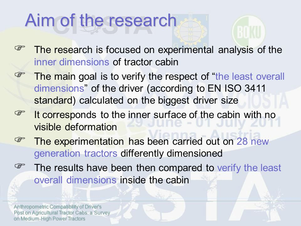  The research is focused on experimental analysis of the inner dimensions of tractor cabin  The main goal is to verify the respect of the least overall dimensions of the driver (according to EN ISO 3411 standard) calculated on the biggest driver size  It corresponds to the inner surface of the cabin with no visible deformation  The experimentation has been carried out on 28 new generation tractors differently dimensioned  The results have been then compared to verify the least overall dimensions inside the cabin Aim of the research