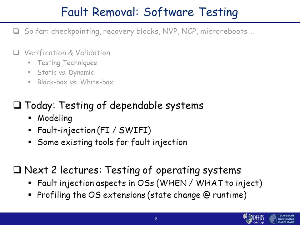 2 Fault Removal: Software Testing  So far: checkpointing, recovery blocks, NVP, NCP, microreboots …  Verification & Validation  Testing Techniques  Static vs.