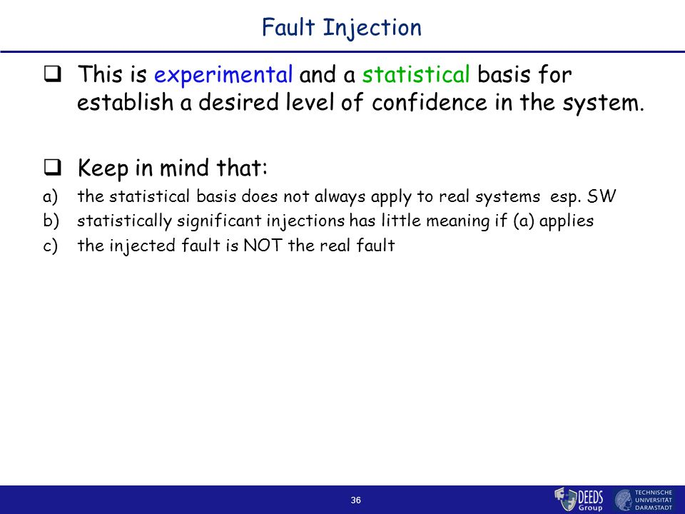 36 Fault Injection  This is experimental and a statistical basis for establish a desired level of confidence in the system.