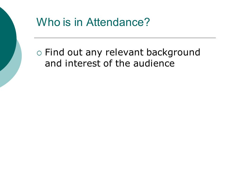 Who is in Attendance?  Find out any relevant background and interest of the audience