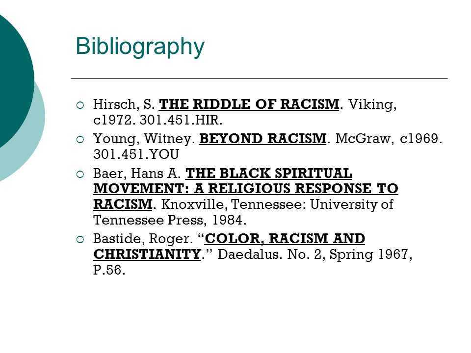 Bibliography  Hirsch, S. THE RIDDLE OF RACISM. Viking, c1972. 301.451.HIR.  Young, Witney. BEYOND RACISM. McGraw, c1969. 301.451.YOU  Baer, Hans A.