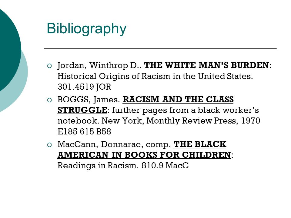 Bibliography  Jordan, Winthrop D., THE WHITE MAN'S BURDEN: Historical Origins of Racism in the United States.