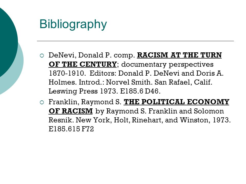Bibliography  DeNevi, Donald P. comp. RACISM AT THE TURN OF THE CENTURY; documentary perspectives 1870-1910. Editors: Donald P. DeNevi and Doris A. H