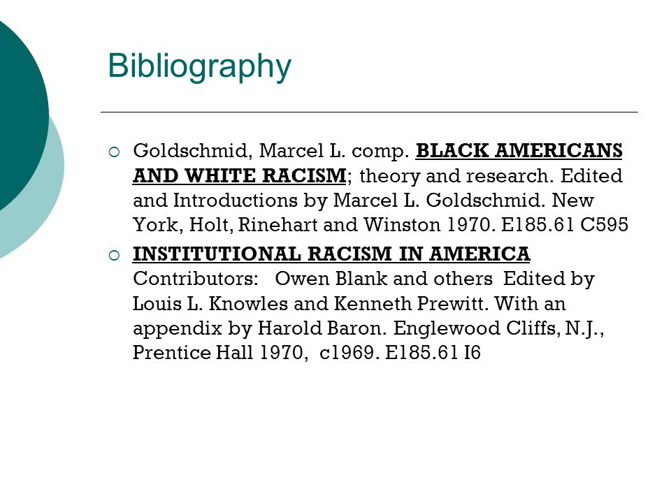 Bibliography  Goldschmid, Marcel L. comp. BLACK AMERICANS AND WHITE RACISM; theory and research. Edited and Introductions by Marcel L. Goldschmid. Ne