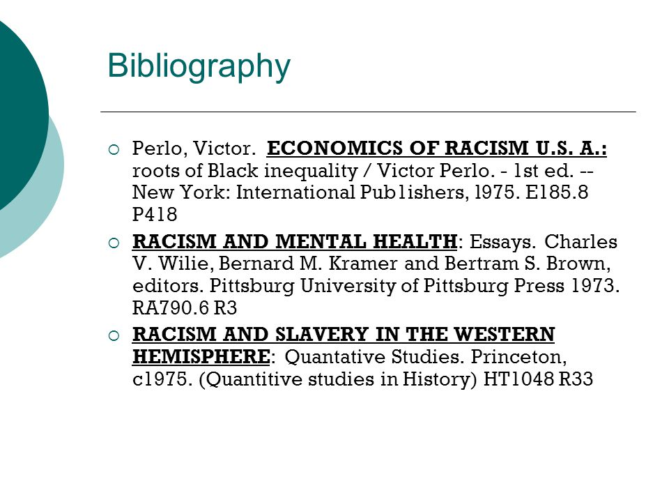 Bibliography  Perlo, Victor. ECONOMICS OF RACISM U.S. A.: roots of Black inequality / Victor Perlo. - 1st ed. -- New York: International Pub1ishers,