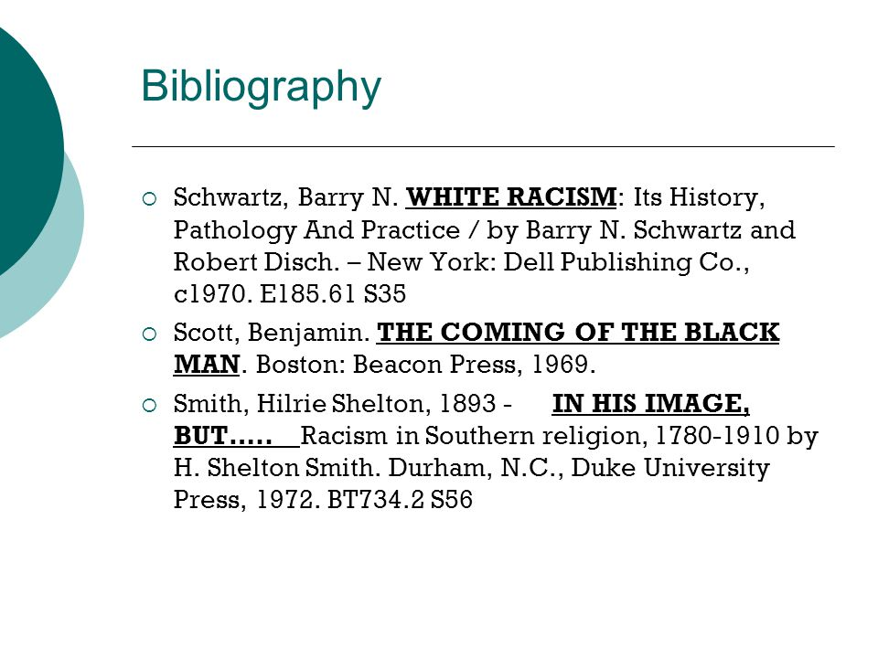 Bibliography  Schwartz, Barry N. WHITE RACISM: Its History, Pathology And Practice / by Barry N.