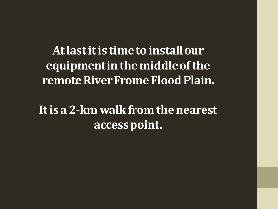 At last it is time to install our equipment in the middle of the remote River Frome Flood Plain. It is a 2-km walk from the nearest access point.