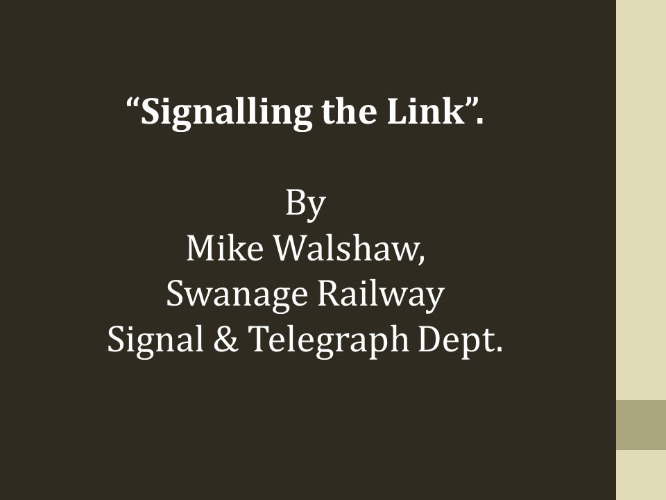 """""""Signalling the Link"""". By Mike Walshaw, Swanage Railway Signal & Telegraph Dept."""