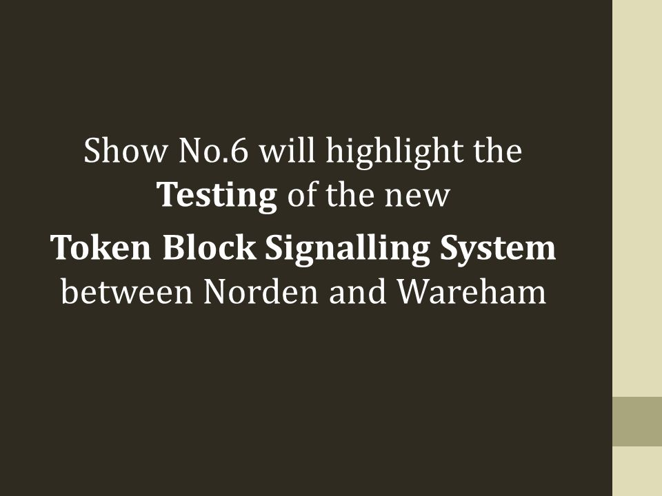 Show No.6 will highlight the Testing of the new Token Block Signalling System between Norden and Wareham