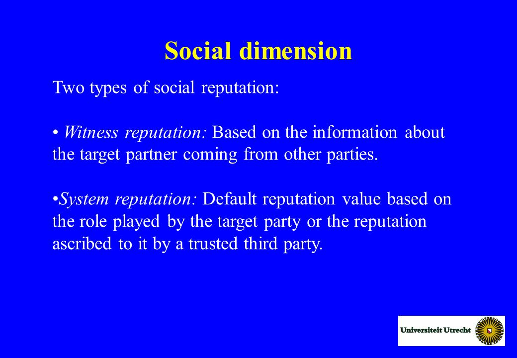 Two types of social reputation: Witness reputation: Based on the information about the target partner coming from other parties.