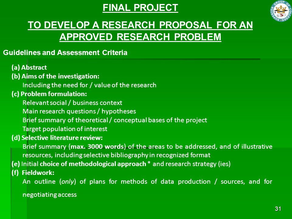 31 TO DEVELOP A RESEARCH PROPOSAL FOR AN APPROVED RESEARCH PROBLEM Guidelines and Assessment Criteria (a) Abstract (b) Aims of the investigation: Incl