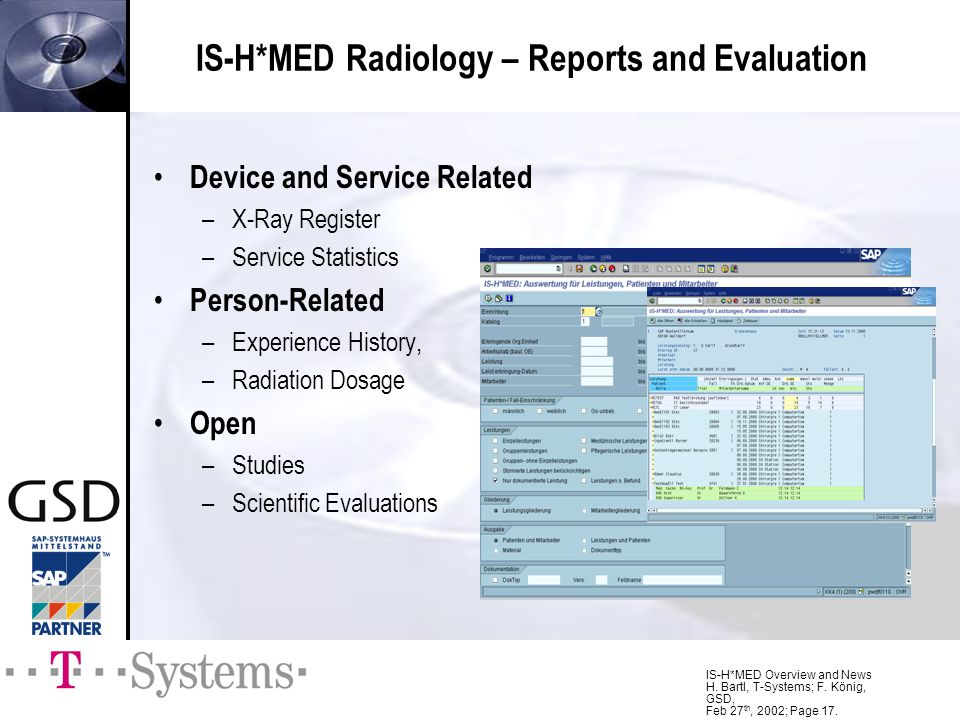 IS-H*MED Overview and News H. Bartl, T-Systems; F. König, GSD, Feb 27 th, 2002; Page 17. IS-H*MED Radiology – Reports and Evaluation Device and Servic