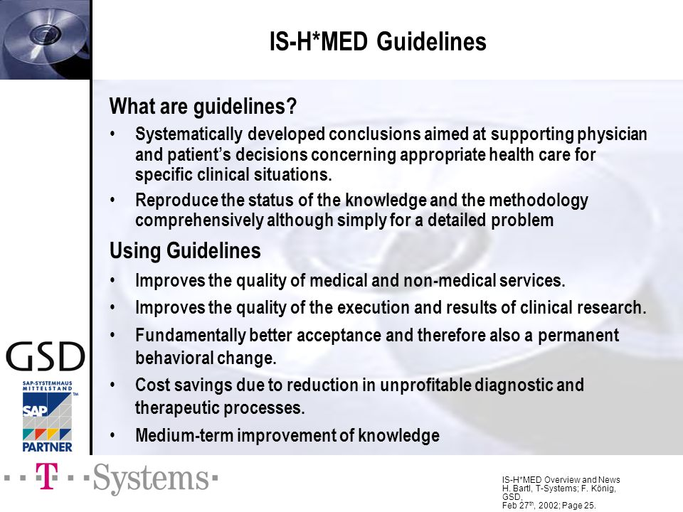 IS-H*MED Overview and News H. Bartl, T-Systems; F. König, GSD, Feb 27 th, 2002; Page 25. IS-H*MED Guidelines What are guidelines? Systematically devel