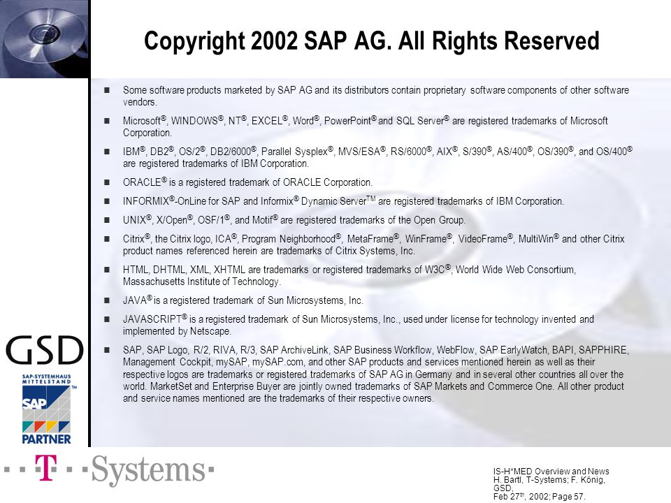 IS-H*MED Overview and News H. Bartl, T-Systems; F. König, GSD, Feb 27 th, 2002; Page 57. Some software products marketed by SAP AG and its distributor