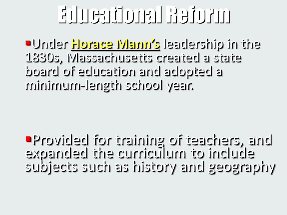  Under Horace Mann's leadership in the 1830s, Massachusetts created a state board of education and adopted a minimum-length school year. Educational