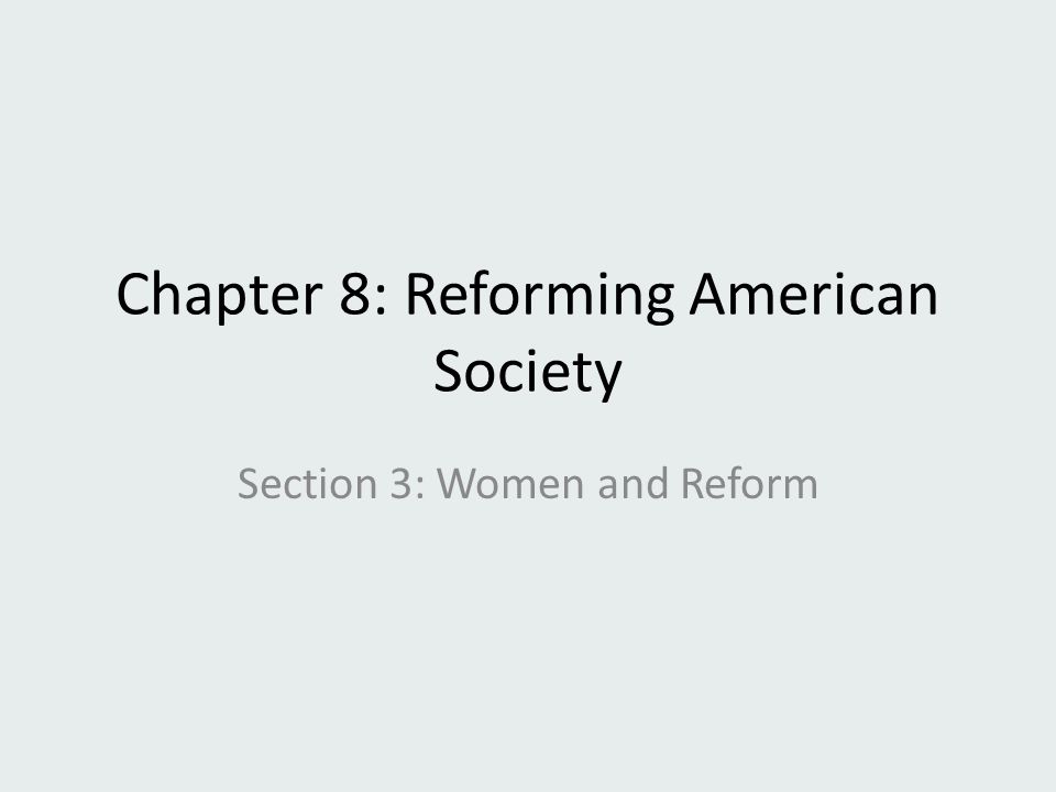 Chapter 8: Reforming American Society Section 3: Women and Reform