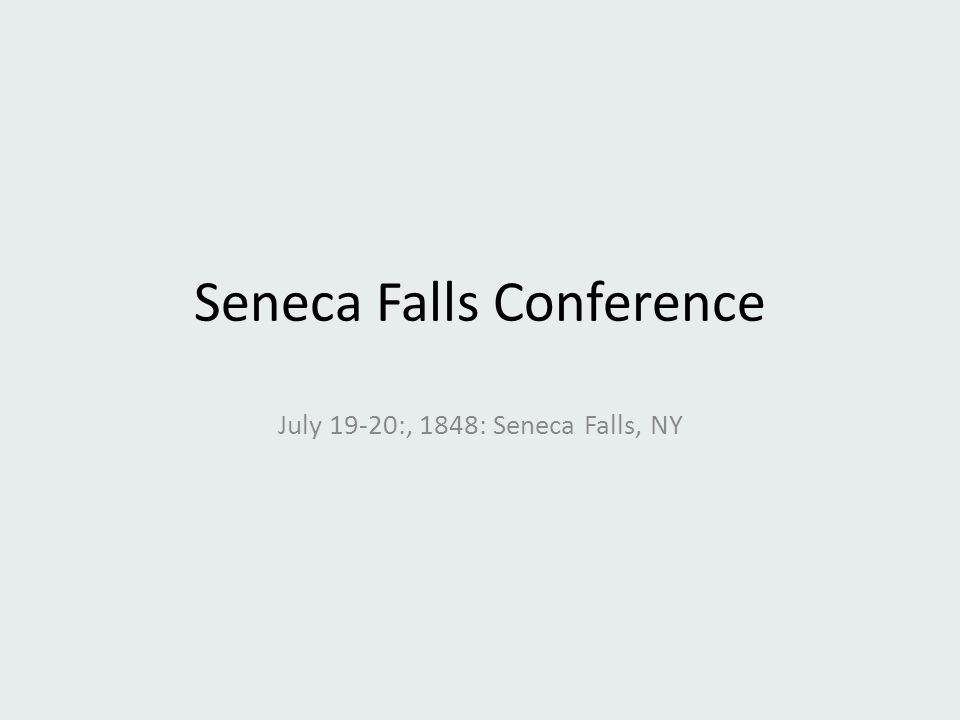 Seneca Falls Conference July 19-20:, 1848: Seneca Falls, NY