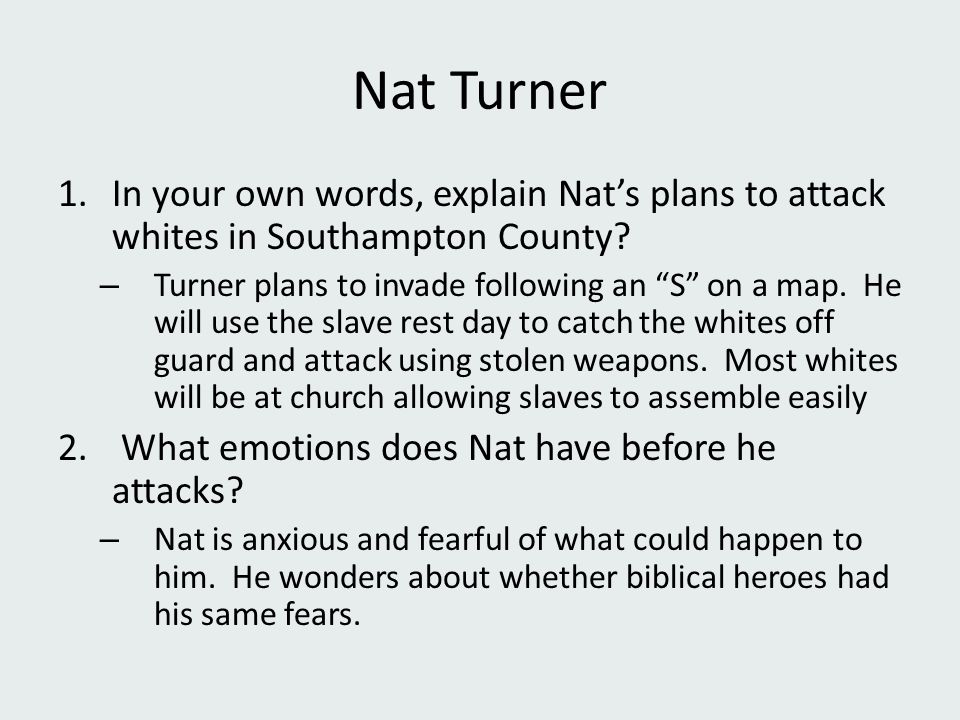 """Nat Turner 1.In your own words, explain Nat's plans to attack whites in Southampton County? – Turner plans to invade following an """"S"""" on a map. He wil"""