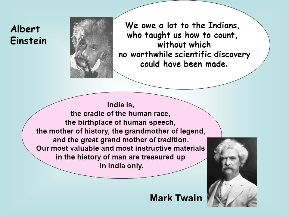 Albert Einstein We owe a lot to the Indians, who taught us how to count, without which no worthwhile scientific discovery could have been made.