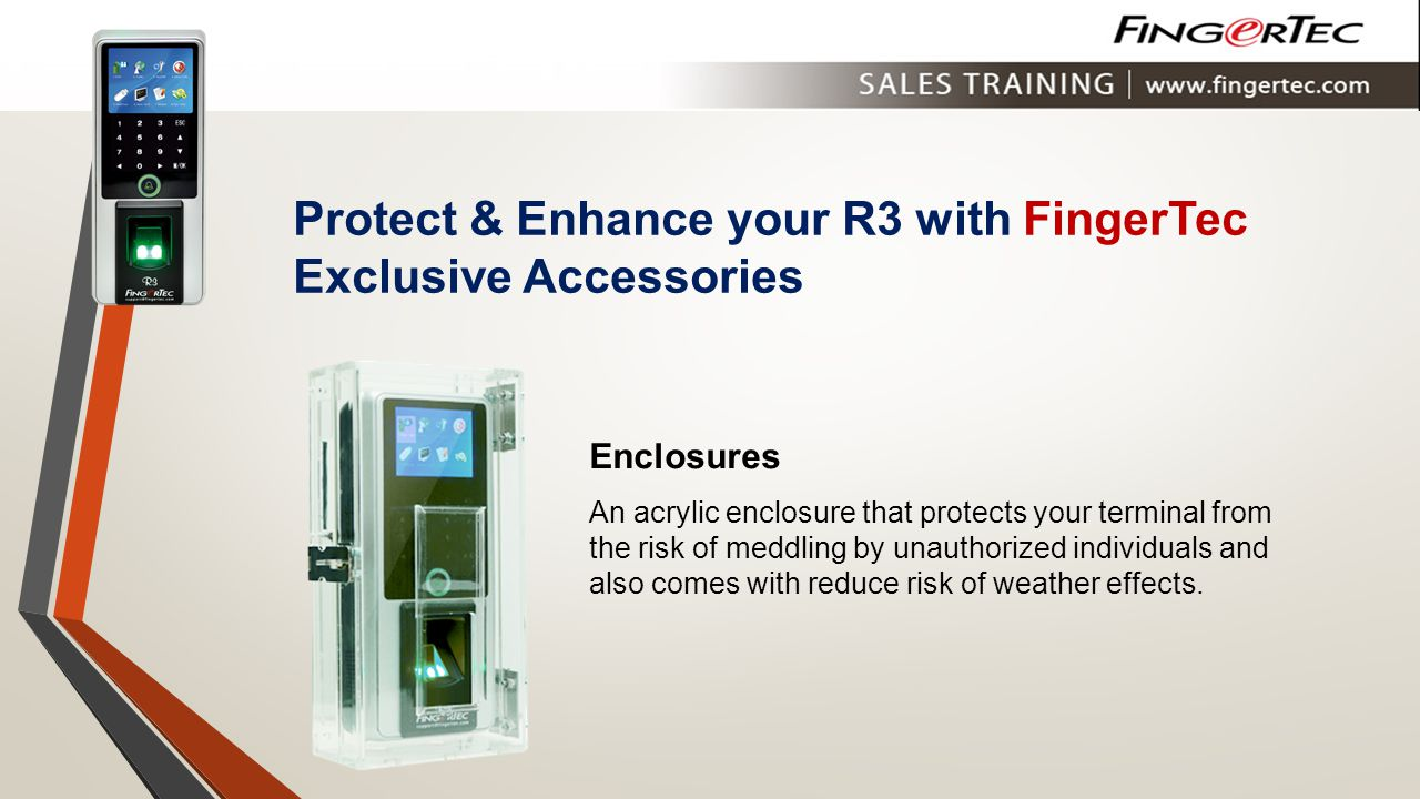 Protect & Enhance your R3 with FingerTec Exclusive Accessories Enclosures An acrylic enclosure that protects your terminal from the risk of meddling b