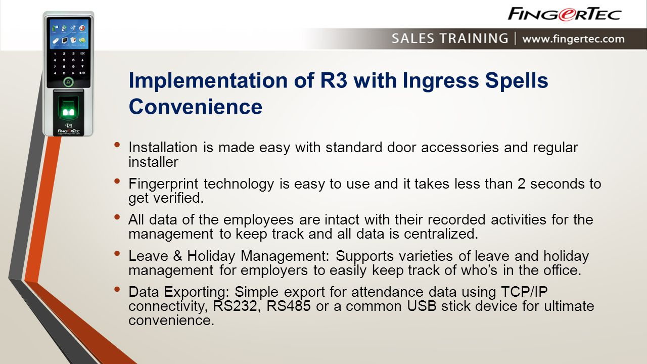Implementation of R3 with Ingress Spells Convenience Installation is made easy with standard door accessories and regular installer Fingerprint techno