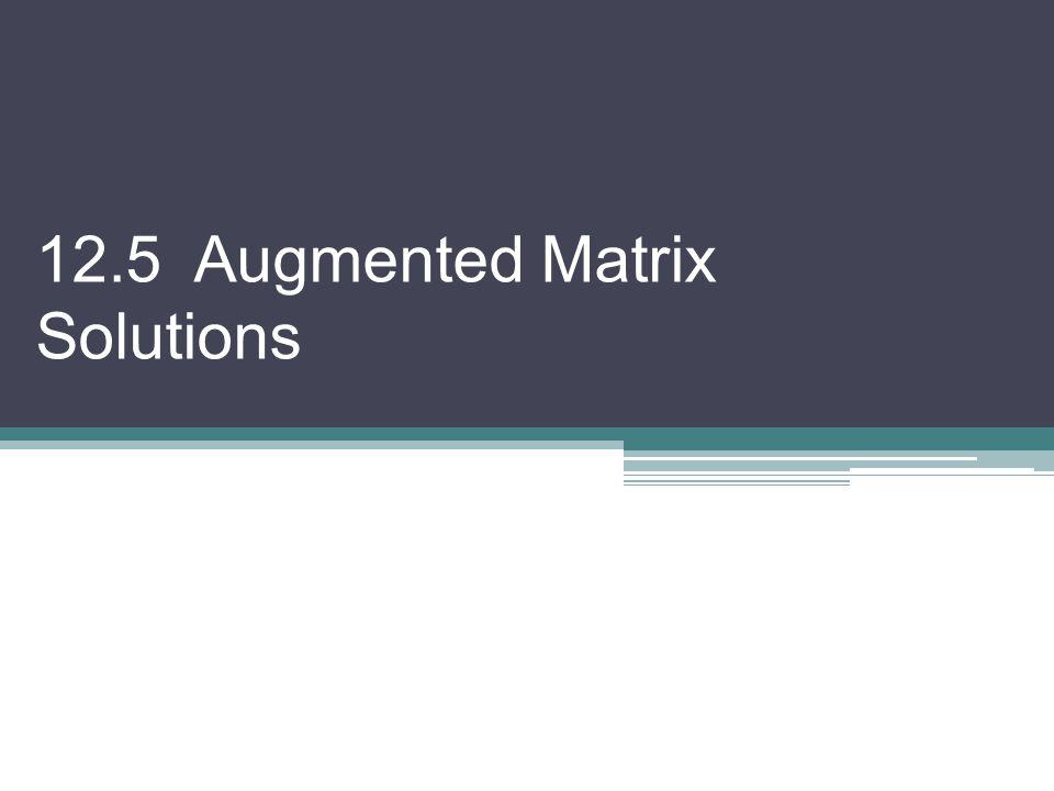 12.5 Augmented Matrix Solutions