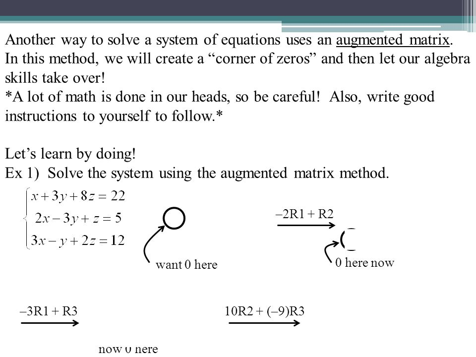 Another way to solve a system of equations uses an augmented matrix.