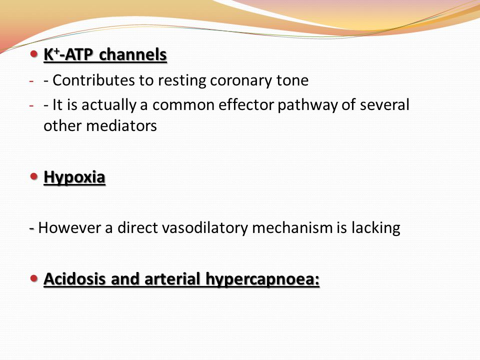 K + -ATP channels K + -ATP channels - - Contributes to resting coronary tone - - It is actually a common effector pathway of several other mediators H