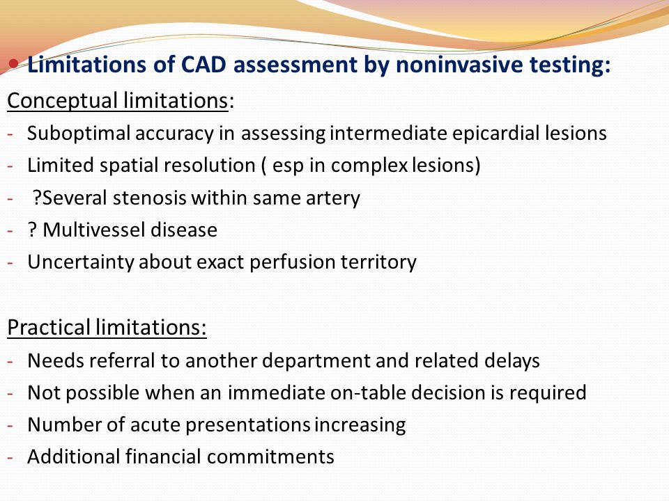 Limitations of CAD assessment by noninvasive testing: Conceptual limitations: - Suboptimal accuracy in assessing intermediate epicardial lesions - Lim