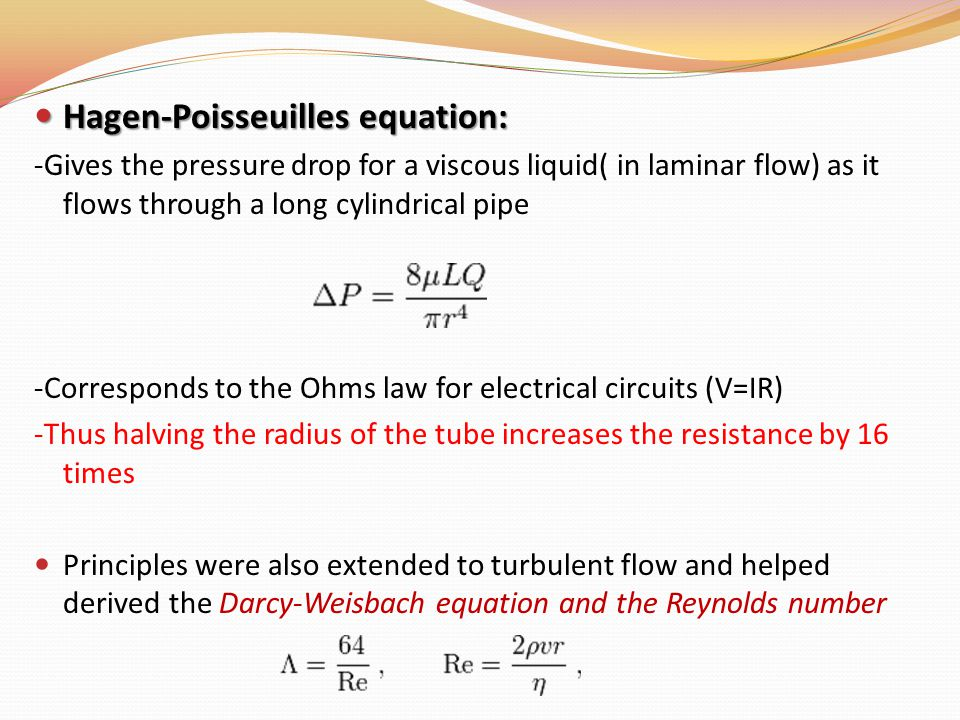 Hagen-Poisseuilles equation: Hagen-Poisseuilles equation: -Gives the pressure drop for a viscous liquid( in laminar flow) as it flows through a long c