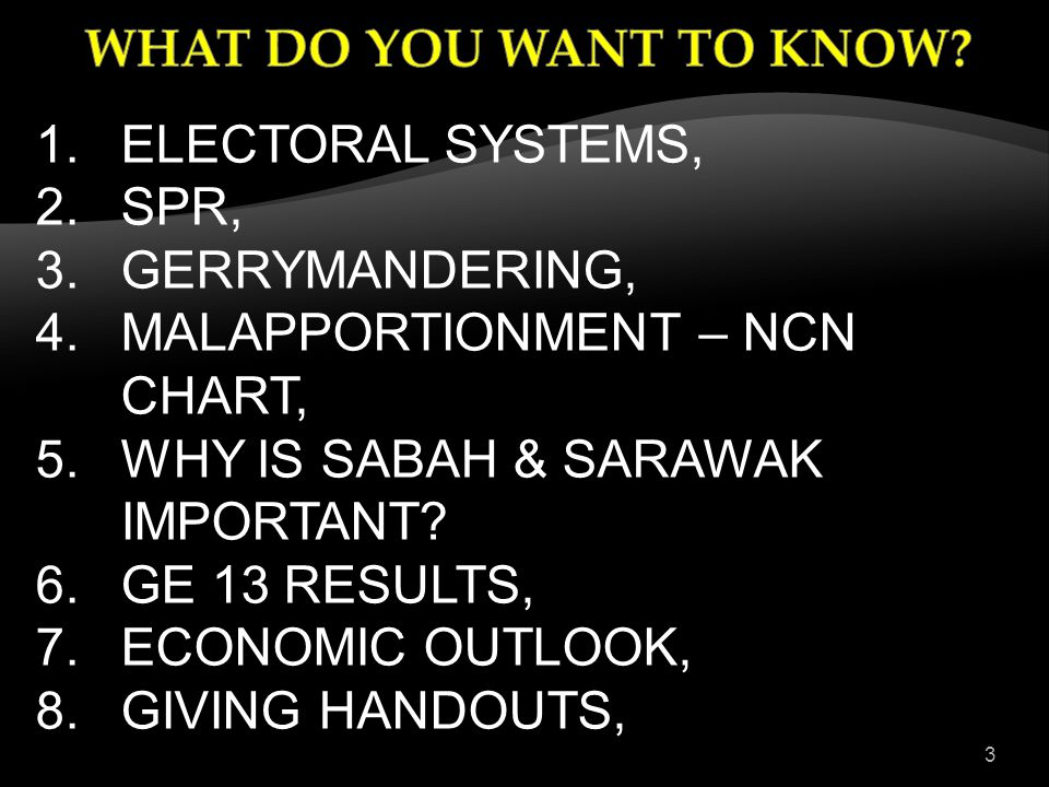 3 1.ELECTORAL SYSTEMS, 2.SPR, 3.GERRYMANDERING, 4.MALAPPORTIONMENT – NCN CHART, 5.WHY IS SABAH & SARAWAK IMPORTANT.