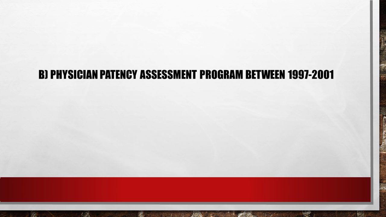 B) PHYSICIAN PATENCY ASSESSMENT PROGRAM BETWEEN 1997-2001