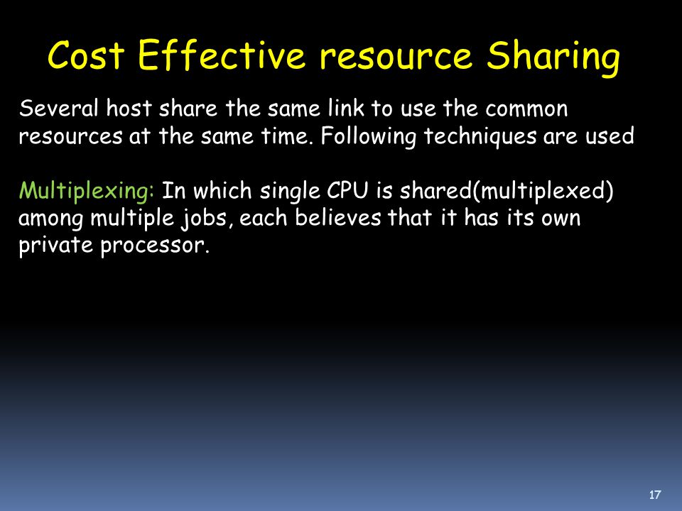 17 Cost Effective resource Sharing Several host share the same link to use the common resources at the same time.