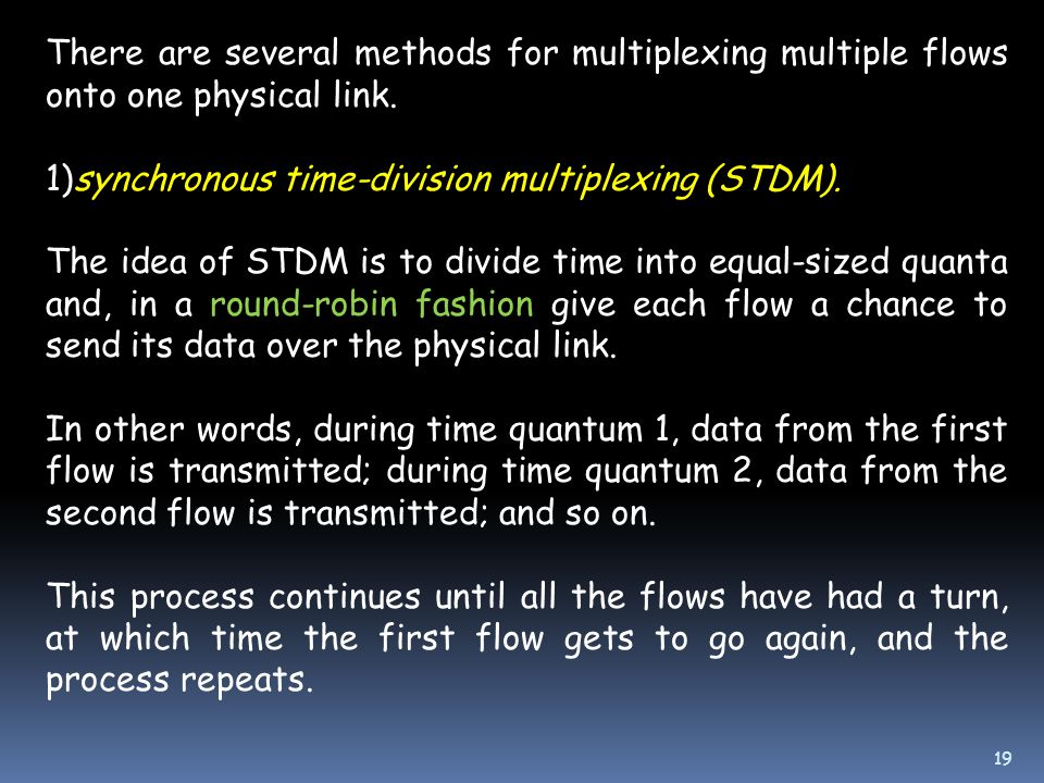19 There are several methods for multiplexing multiple flows onto one physical link.
