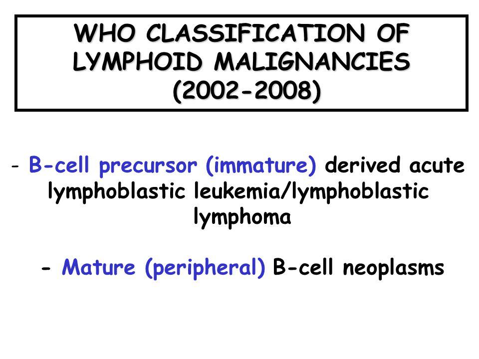 B-cell precursor acute lymphoblastic leukemia/lymphoma (B-ALL) B Lymphoblastic Leukemia/Lymphoma, not otherwise specified B lymphoblastic leukemia/lymphoma with recurrent genetic abnormalities –BCP-ALL/LL with t(9:22) (q34;q11.2); BCR/ABL –BCP-ALL/LL with t(v;11q23); MLL rearranged –BCP-ALL/LL with t(12;21) (p13;q22); TEL/AML1 (ETV6-RUNX1) –BCP-ALL/LL with hyperdiploidy –BCP-ALL/LL with hypodiploidy (Hypodiploid ALL) –BCP-ALL with t(5;14)(q31;q32)(IL3-IGH) –BCP-ALL with t(1;19)(Q23;P13.3); (E2A-PBX1; TCF3/PBX1)