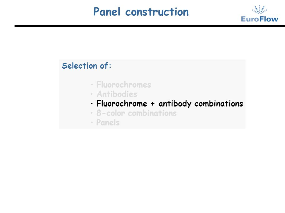 Panel construction Selection of: Fluorochromes Antibodies Fluorochrome + antibody combinations 8-color combinations Panels