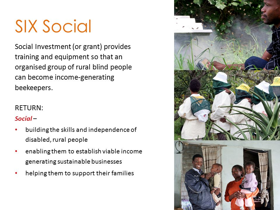 SIX Social Social Investment (or grant) provides training and equipment so that an organised group of rural blind people can become income-generating beekeepers.