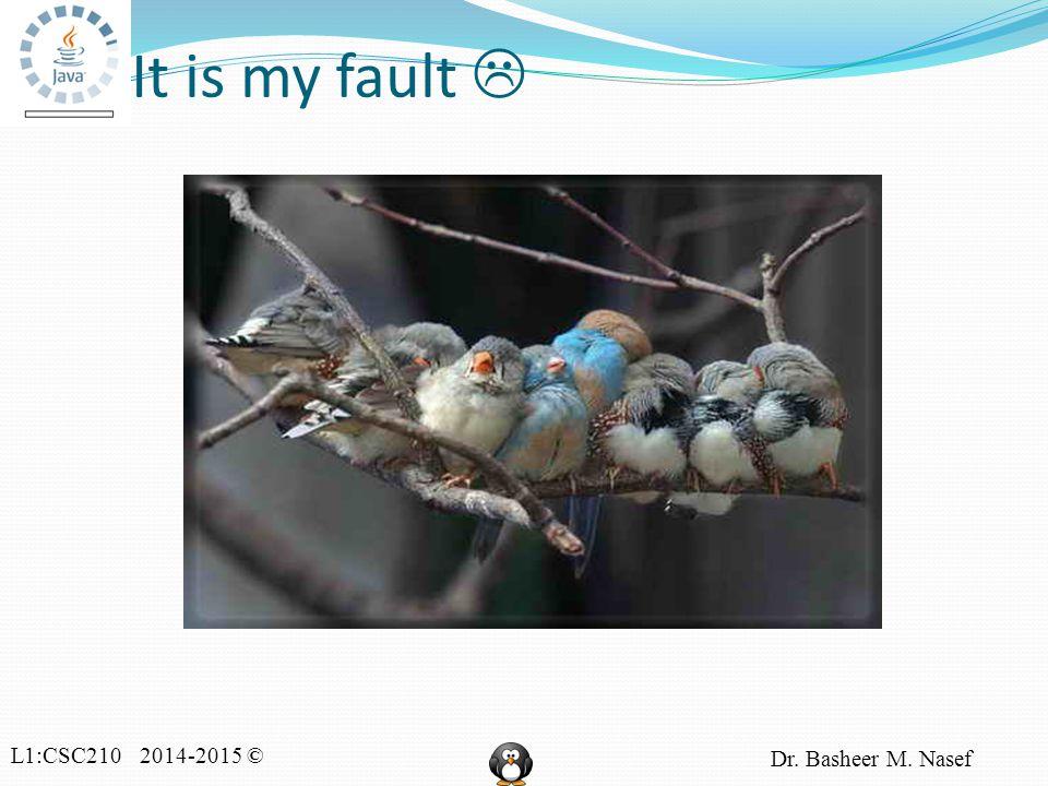 L1:CSC210 2014-2015 © Dr.Basheer M.