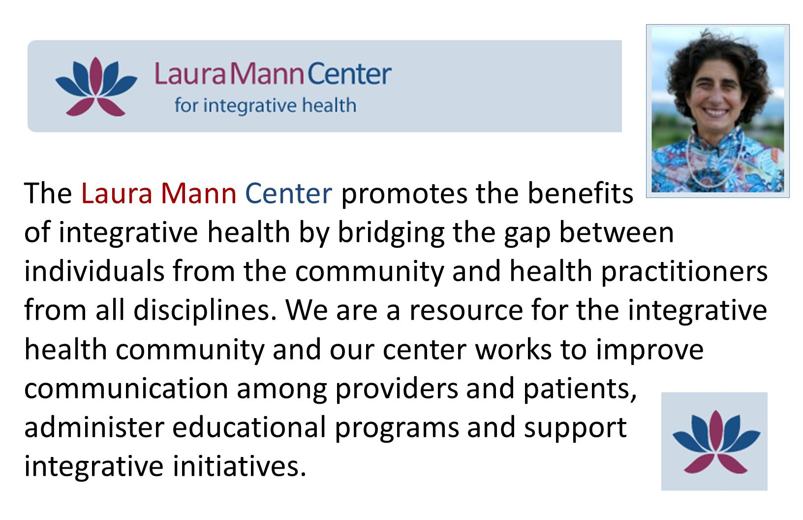 The Laura Mann Center promotes the benefits of integrative health by bridging the gap between individuals from the community and health practitioners from all disciplines.