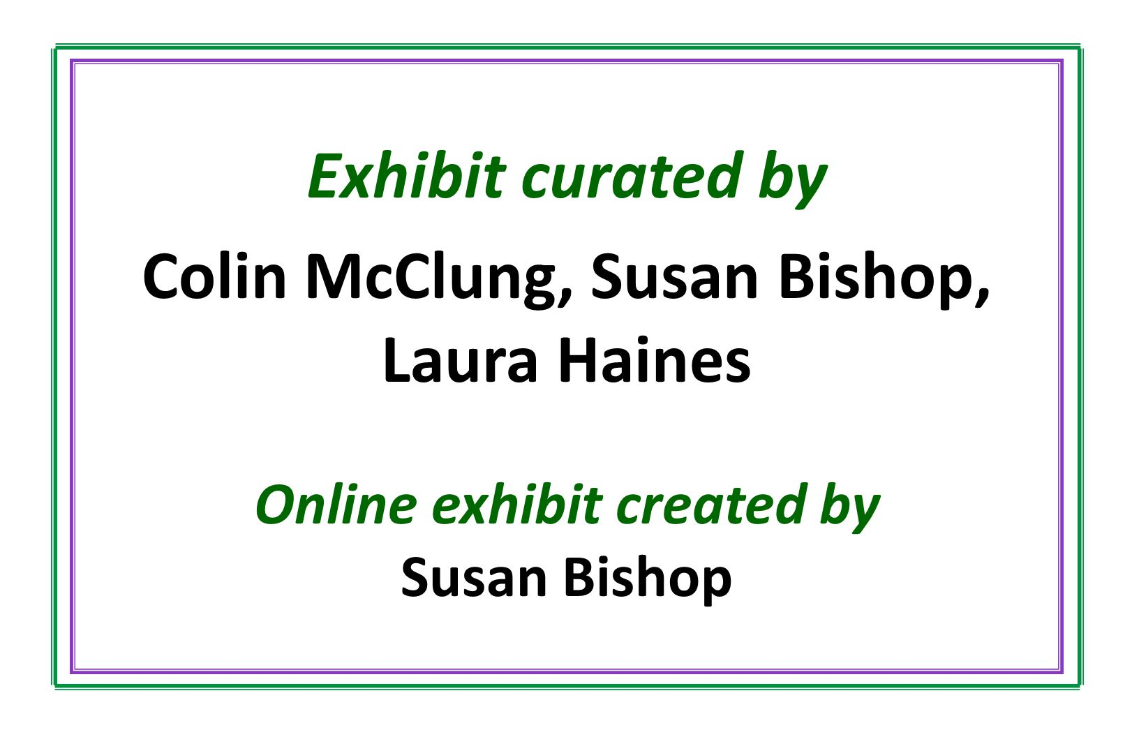 Exhibit curated by Colin McClung, Susan Bishop, Laura Haines Online exhibit created by Susan Bishop