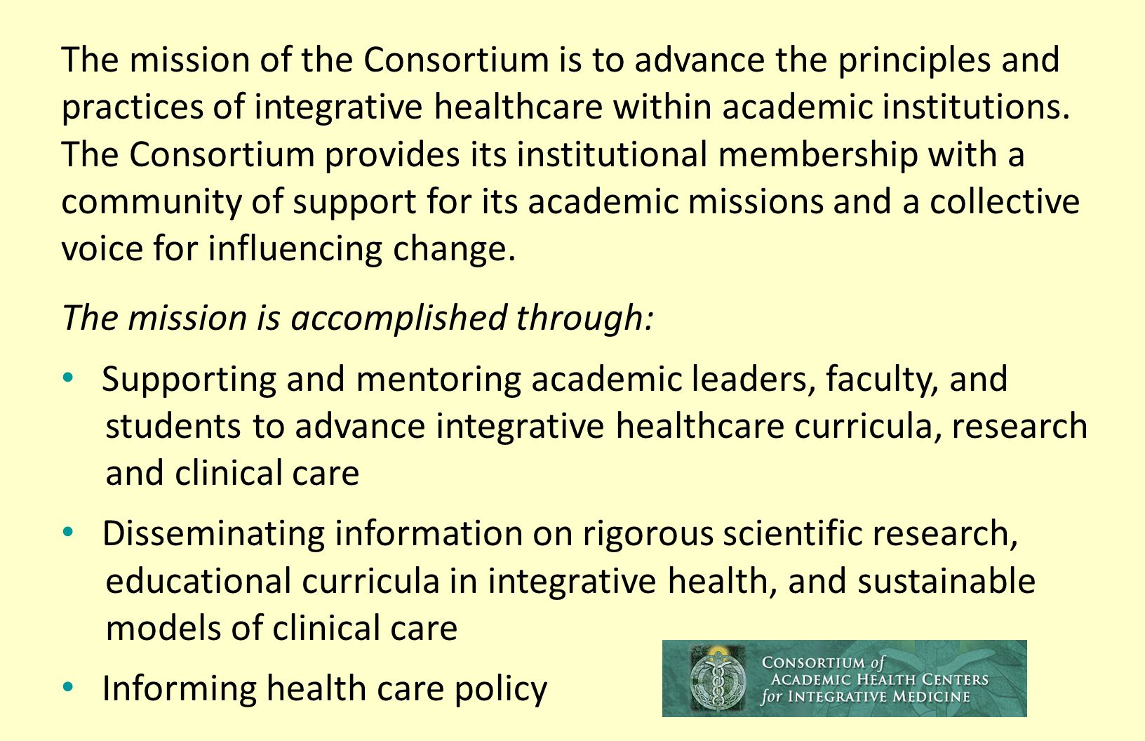 The mission of the Consortium is to advance the principles and practices of integrative healthcare within academic institutions.