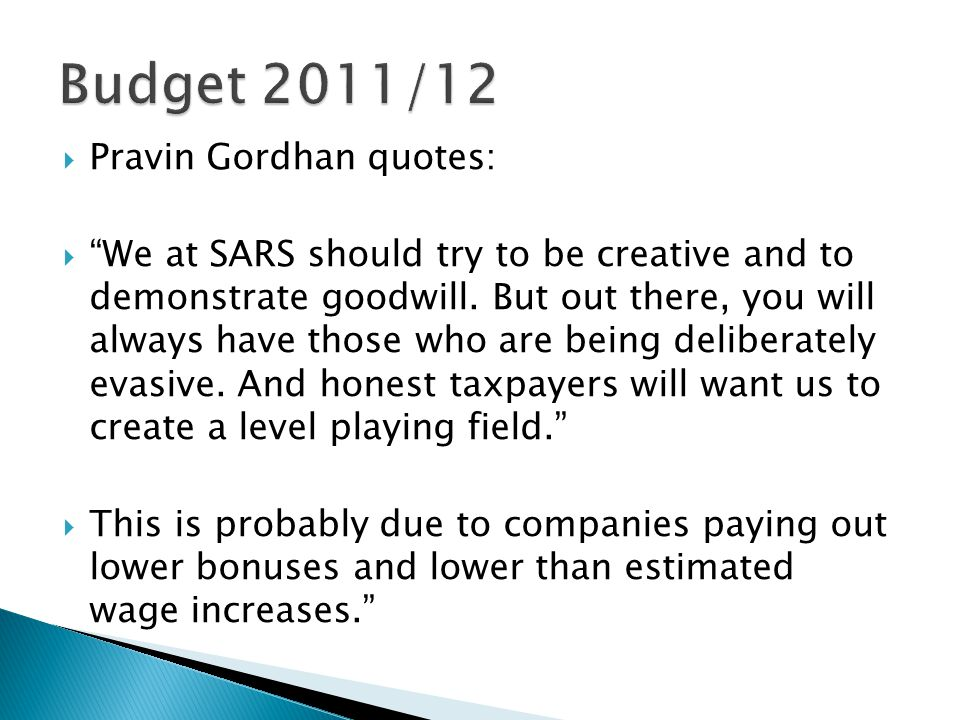  Pravin Gordhan quotes:  We at SARS should try to be creative and to demonstrate goodwill.