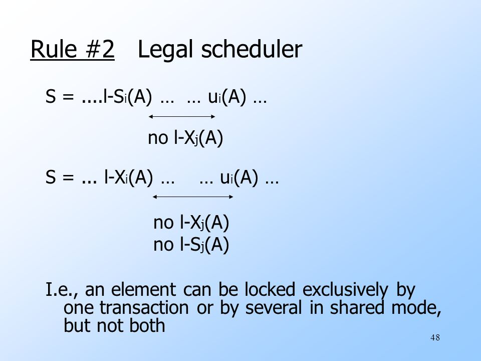 48 Rule #2 Legal scheduler S =....l-S i (A) … … u i (A) … no l-X j (A) S =...