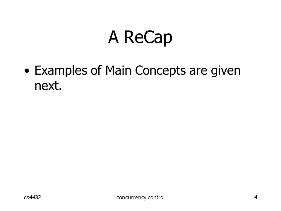 cs4432concurrency control5 Example: T1:Read(A)T2:Read(A) A  A+100A  A  2Write(A)Read(B) B  B+100B  B  2Write(B) Constraint: A=B