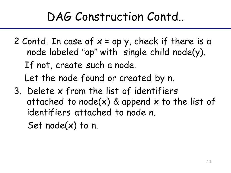 """DAG Construction Contd.. 2 Contd. In case of x = op y, check if there is a node labeled """"op"""" with single child node(y). If not, create such a node. Le"""